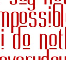 People say nothing's impossible but I do nothing everyday Sticker