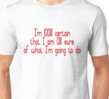 I'm 100% certain that I am 0% sure of what I'm going to do Unisex T-Shirt