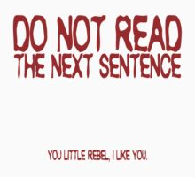 Do not read the next sentence! You little rebel, I like you. by SlubberBub