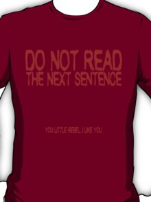 Do not read the next sentence! You little rebel, I like you. T-Shirt