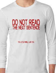 Do not read the next sentence! You little rebel, I like you. Long Sleeve T-Shirt