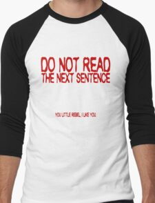 Do not read the next sentence! You little rebel, I like you. Men's Baseball ¾ T-Shirt