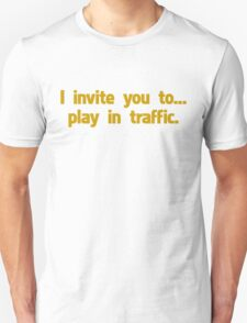 I invite you to play in traffic T-Shirt