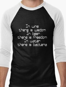 In wine there is wisdom, in beer there is freedom, in water there is bacteria Men's Baseball ¾ T-Shirt