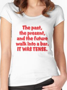 The past, the present, and the future walk into a bar. It was tense. Women's Fitted Scoop T-Shirt