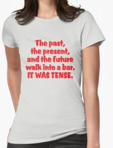 The past, the present, and the future walk into a bar. It was tense. T-Shirt