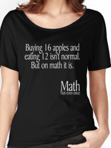 Buying 16 apples and eating 12 isn't normal But on math it is Math not even once Women's Relaxed Fit T-Shirt