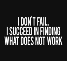I don't fail I succeed in finding what does not work by SlubberBub