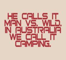 He calls it man vs. wild In Australia we call it camping T-Shirt