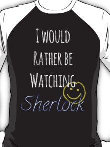 I Would Rather Be Watching Sherlock T-Shirt