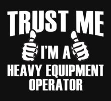 Trust Me I'm A Heavy Equipment Operator - Tshirts & Hoodies by crazycolors