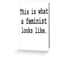 This is what a feminist looks like t-shirt Greeting Card