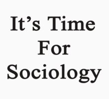 It's Time For Sociology  by supernova23