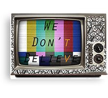 We Don't Believe What We See On TV Canvas Print