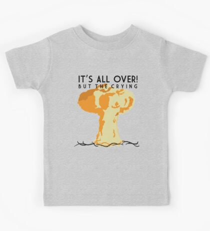 It's All Over (But the Crying) Kids Tee