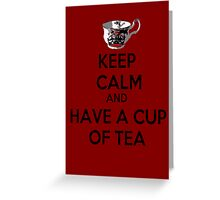 Keep calm and have a cup of tea Greeting Card