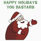 Happy holidays you bastard TEE by Greg Clark