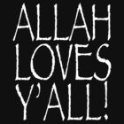 Allah Loves Y'all dark shirt by BrBa