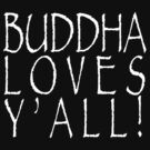 Buddha Loves Y'all dark tshirt by BrBa