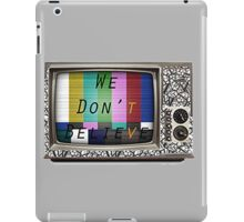 We Don't Believe What We See On TV iPad Case/Skin