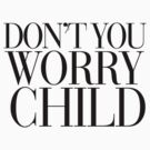 Don't you worry Child by RexLambo