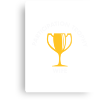 Participation Trophy Wife Metal Print