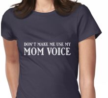 Don't make me use my mom voice Womens Fitted T-Shirt