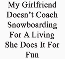 My Girlfriend Doesn't Coach Snowboarding For A Living She Does It For Fun by supernova23