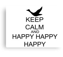 Keep Calm And Happy Happy Happy Canvas Print