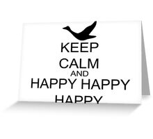 Keep Calm And Happy Happy Happy Greeting Card