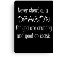 Never cheat on a Dragon Canvas Print