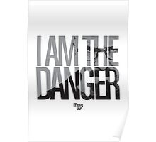I Am The Danger Poster