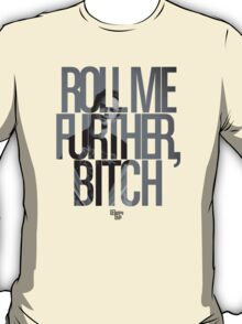 Roll Me Further, Bitch T-Shirt