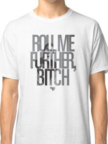 Roll Me Further, Bitch Classic T-Shirt