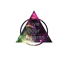 Live Your Dreams Photographic Print