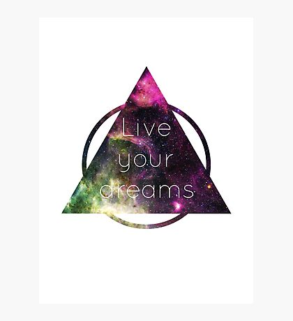 Live Your Dreams Photographic Print