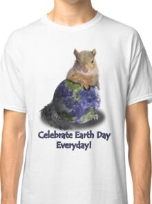 Celebrate Earth Day Everyday Squirrel Classic T-Shirt
