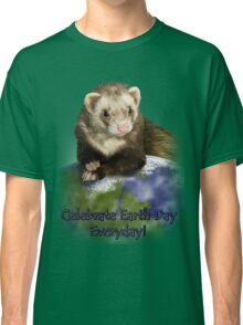 Celebrate Earth Day Everyday Ferret Classic T-Shirt