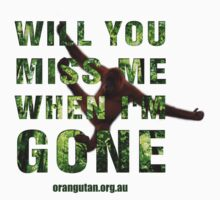 Will you miss me when I'm gone? T-Shirt