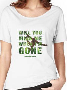 Will you miss me when I'm gone? Women's Relaxed Fit T-Shirt