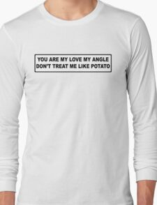 You Are My Love My Angle, Don't Treat Me Like Potato Long Sleeve T-Shirt