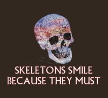Skeletons smile because they must by moali