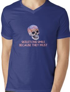 Skeletons smile because they must Mens V-Neck T-Shirt