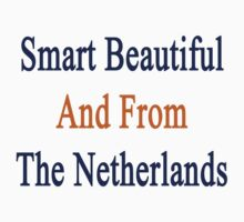 Smart Beautiful And From The Netherlands  by supernova23
