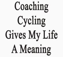 Coaching Cycling Gives My Life A Meaning  by supernova23