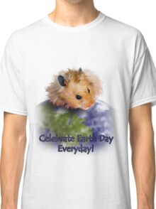 Celebrate Earth Day Everyday Hamster Classic T-Shirt