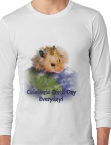 Celebrate Earth Day Everyday Hamster Long Sleeve T-Shirt