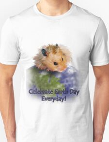 Celebrate Earth Day Everyday Hamster T-Shirt