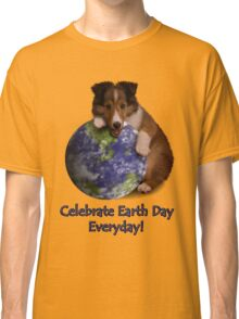 Celebrate Earth Day Everyday Sheltie Classic T-Shirt