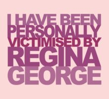 I Have Been Personally Victimised by Regina George (Mean Girls) by RWHTL